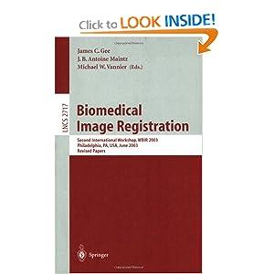 Biomedical Image Registration: Second International Workshop, WBIR 2003, Philadelphia, PA, USA, June 23-24, 2003, Revised Papers ...
