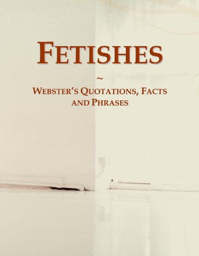 Fetishes: Webster's Quotations, Facts and Phrases