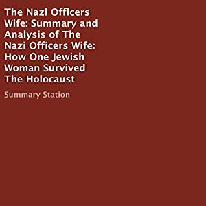 Summary and Analysis of The Nazi Officers Wife: How One Jewish Woman Survived the Holocaust Audiobook