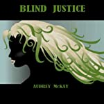 Blind Justice: Good News Series, Volume 3 | Audrey McKay