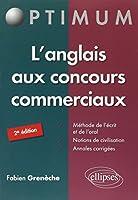 L'Anglais aux Concours Commerciaux Méthode de l'Écrit et de l'Oral Notions de Civilisation Annales Corrigés