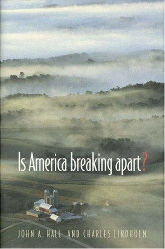 Is America Breaking Apart?, JOHN A. HALL, CHARLES LINDHOLM