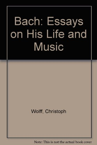 Bach Essays On His Life And Music Wolff