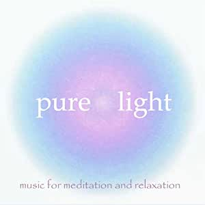Pure Light: Music for Meditation & Relaxation