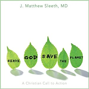 Serve God, Save the Planet: A Christian Call to Action | [Matthew Sleeth, M.D.]