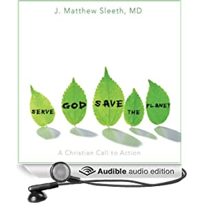 Serve God, Save the Planet: A Christian Call to Action (Unabridged)