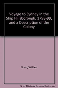 "Voyage to Sydney in the Ship ""Hillsborough"", 1798-99, and a Description of the Colony by Library of Australian History"