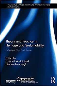 Theory And Practice In Heritage And Sustainability: Between Past And Future (Routledge Studies In Culture And Sustainable Development)