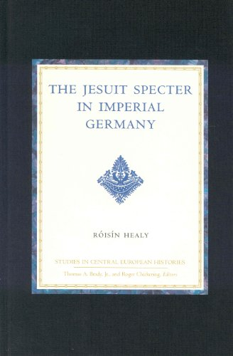 The Jesuit Specter in Imperial Germany: (Studies in Central European Histories)