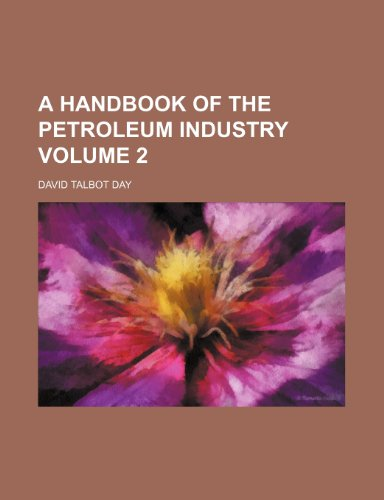 A handbook of the petroleum industry Volume 2