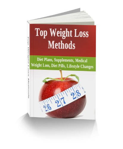 Top Weight Loss Methods: Diet Plans, Supplements, Medical Weight Loss, Diet Pills, Lifestyle Changes