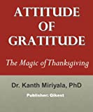 Attitude of Gratitude: The Magic of Thanksgiving (Law of Attraction Series)