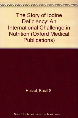 The Story Of Iodine Deficiency: An International Challenge In Nutrition (Oxford Medical Publications)