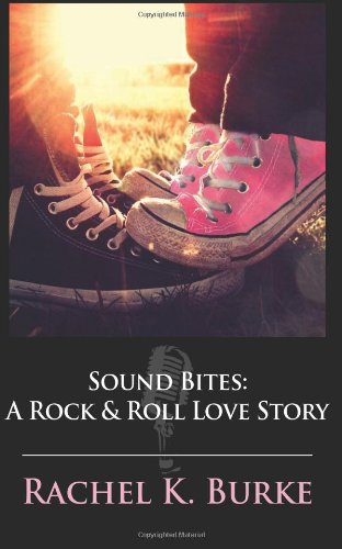 Sound Bites: A Rock & Roll Love Story by Rachel K. Burke