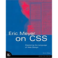 Eric Meyer on CSS: Mastering the Language of Web Design (Voices That Matter)