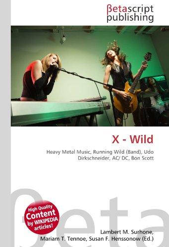 X - Wild: Heavy Metal Music, Running Wild (Band), Udo Dirkschneider, AC/ DC, Bon Scott