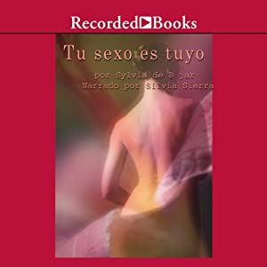 Tu sexo es Tuyo [Your Sex Is Yours (Texto Completo)] | [Sylvia de Bejar]