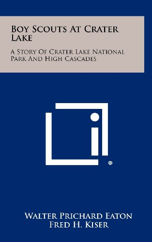 Boy Scouts at Crater Lake: A Story of Crater Lake National Park and High Cascades