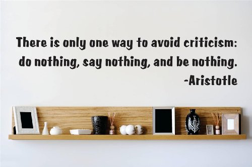 Decal - Vinyl Wall Sticker : There Is Only One Way To Avoid Criticism: Do Nothing, Say Nothing, And Be Nothing. - Aristotle Quote Quote Home Living Room Bedroom Decor - Discounted Sale Item - 22 Colors Available Size: 10 Inches X 20 Inches front-461176
