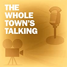 The Whole Town's Talking: Classic Movies on the Radio Radio/TV Program by Lux Radio Theatre Narrated by Fibber McGee & Molly