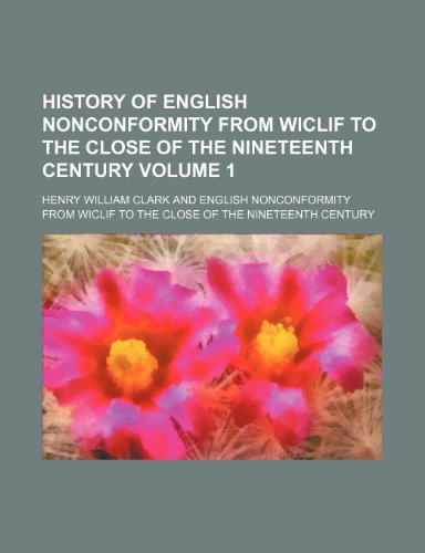 History of English nonconformity from Wiclif to the close of the nineteenth century Volume 1