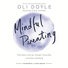 Mindful Parenting: Find peace and joy through stress-free, conscious parenting Audiobook by Oli Doyle Narrated by Clare Corbett