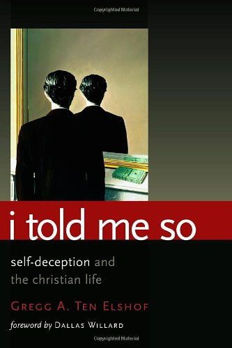 I Told Me So: Self-Deception and the Christian Life: Gregg A. Ten Elshof, Dallas Willard: 9780802864116: Amazon.com: Books