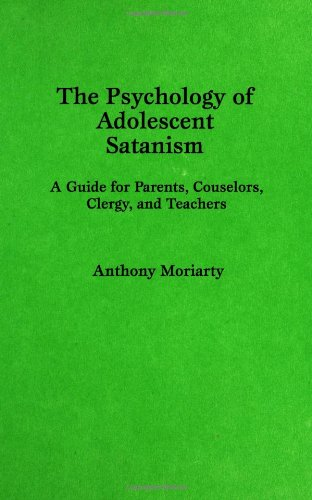 The Psychology Of Adolescent Satanism: A Guide For Parents, Counselors, Clergy, And Teachers