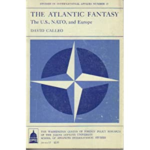 The Atlantic Fantasy (Study in International Affairs) David P. Calleo