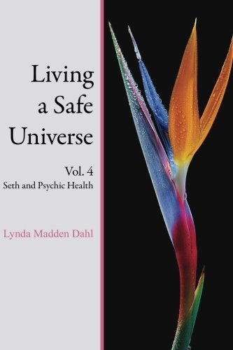 Living a Safe Universe, Vol. 4: Seth and Psychic Health (Volume 4)