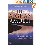 The Afghan Amulet: Travels from the Hindu Kush (Tauris Parke Paperbacks)