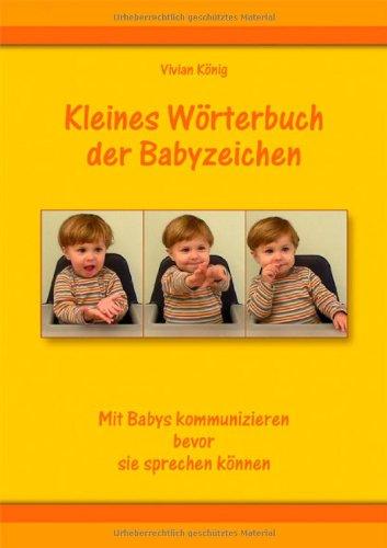 Kleines Wörterbuch der Babyzeichen: Mit Babys kommunizieren bevor sie sprechen können