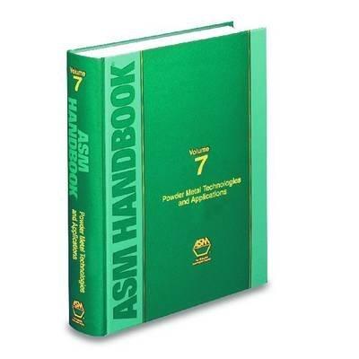 asm-handbook-powder-metal-technologies-and-applications-volume-editor-wb-eisen-published-on-septembe