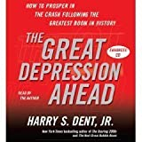 img - for The Great Depression Ahead (An Abridged Production)[4-CD Set]; How to Prosper in the Crash That Follows the Greatest Boom in History (Audio CD/Audio Book) book / textbook / text book