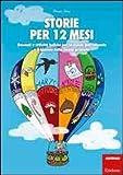 Storie per 12 mesi. Racconti e attività ludiche per la scuola dell'infanzia e il biennio della scuola primaria