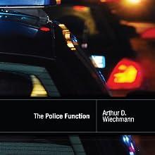 The Police Function | Livre audio Auteur(s) : Arthur Wiechmann Narrateur(s) : Mike Lewis