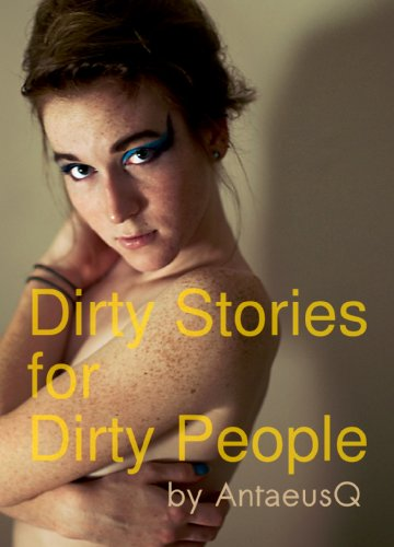 Dirty Stories For Dirty People: An Erotic Story Collection