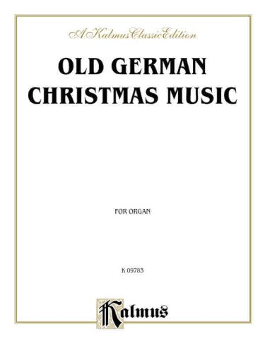 Old German Christmas Music (Scheidt, Pachelbel, and others) (Kalmus Classic Edition)