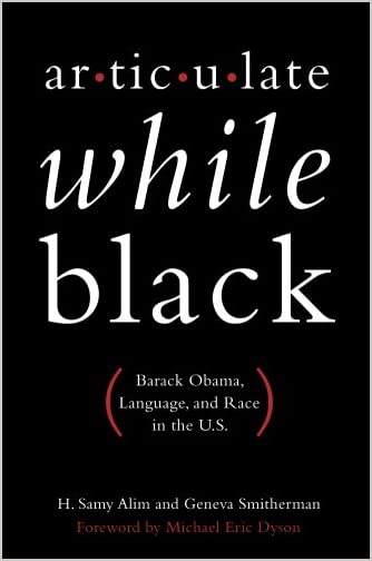 Articulate while Black : Barack Obama, language, and race in the U.S.