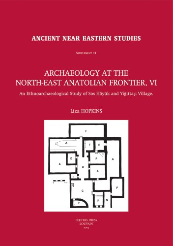 Archaeology At The North-East Anatolian Frontier, Vi: An Ethnoarchaeological Study Of Sos Hoyuk And Yigittas Village (Ancient Near Eastern Studies. ... Near Eastern Studies Supplement Series)