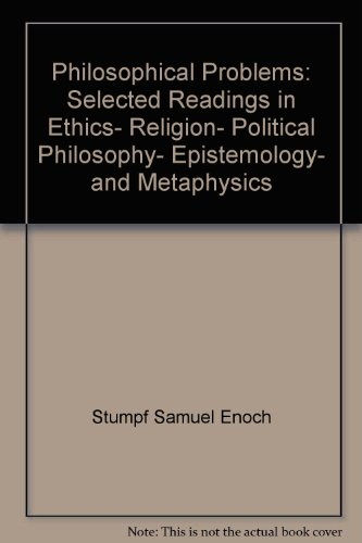 Philosophical problems;: Selected readings in ethics, religion, political philosophy, epistemology, and metaphysics