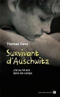 Survivant d'Auschwitz un jeune juif traverse l'Holocauste et t�moigne par Thomas Geve