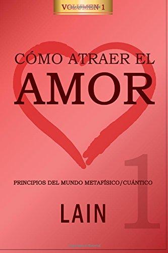 Como atraer el Amor utilizando la Ley de la Atraccion: ¿Es posible cambiar nuestro destino amoroso? (Volume 1)  [Garcia Calvo, Lain] (Tapa Blanda)