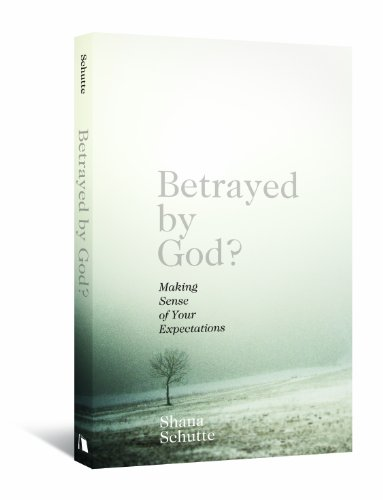 Betrayed by God?: Making Sense of Your Expectations