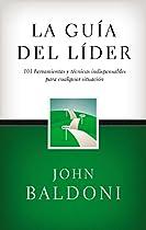 LA GUÍA DEL LÍDER: 101 HERRAMIENTAS Y TÉCNICAS INDISPENSABLES PARA CUALQUIER SITUACIÓN (SPANISH EDITION)