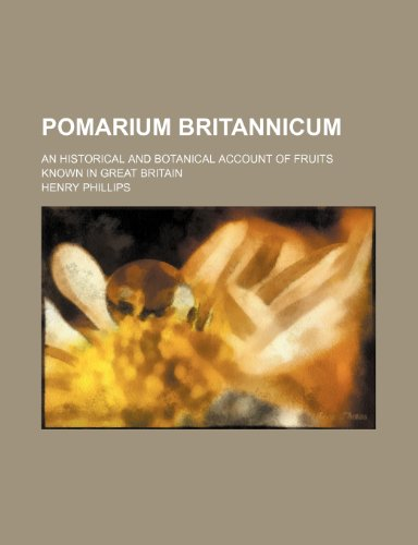 Pomarium britannicum; an historical and botanical account of fruits known in Great Britain