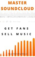 Soundcloud Promotion : Use Soundcloud To Get Real Targeted Fans And Sell More Music: A step-by-step music marketing guide to boost your plays and build ... fans (Music career guide) (English Edition)