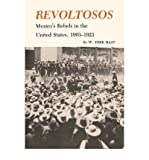img - for [ [ [ Revoltosos: Mexico's Rebels in the United States, 1903-1923[ REVOLTOSOS: MEXICO'S REBELS IN THE UNITED STATES, 1903-1923 ] By Raat, W. Dirk ( Author )Jun-01-2000 Paperback book / textbook / text book