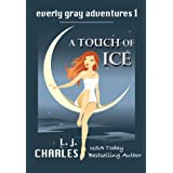 a Touch of Ice (Book 1 Romantic Mystery): The Everly Gray Adventures ~ L. J.  Charles