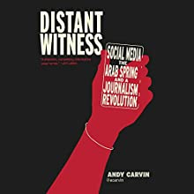 Distant Witness: Social Media, the Arab Spring, and a Journalism Revolution Audiobook by Andy Carvin Narrated by Andy Carvin